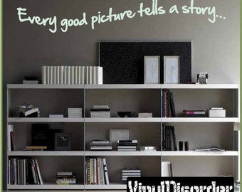 Every good picture tells a story... - Vinyl Wall Decal - Wall Quotes - Vinyl Sticker - Mediaroomquotes02ET