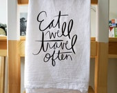 Eat Well Travel Often, Tea Towel, Kitchen Towel, Foodie Quote, Travel Quote, Housewares, Black and White, Flour Sack Towel,