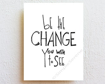 be the CHANGE you wish to see,  art print, Inspirational quote gift for men, black and white dorm decor, graduation college student gift