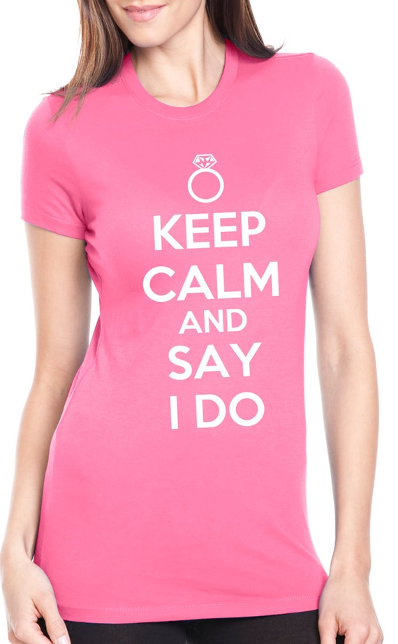 Womens Keep Calm And Say I Do T-Shirt just married, bachelorette gift, engagement gifts for couples, wifey shirt, wedding gift, bride S-2XL