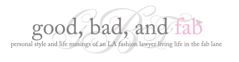 Good, Bad, and Fab | LA Fashion Lawyer Style Blog