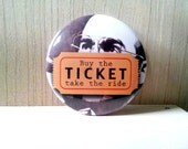 Buy the ticket take the ride, Hunter S Thompson quote, Pinback Button Badge or Fridge Magnet, Fear and Loathing in Las Vegas, drug culture
