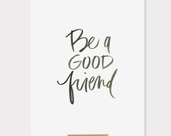 8x10 print / be a good friend