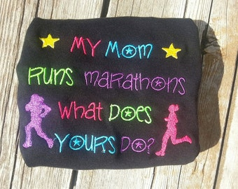 My mom runs marathons what does your do? Tshirt Bodysuit any size  embroidered monogrammed