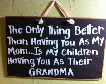 Only thing Better having you mom is children having you as grandma sign