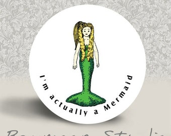 I'm Actually a Mermaid - PINBACK BUTTON or MAGNET - 1.25 inch round