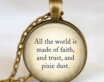 Peter Pan Quote necklace, Peter Pan jewelry , peter pan pendant ,All the world is made of faith pendant ,fairy fantasy jewelry