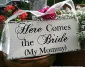 Here Comes the Bride, My Mommy, Our Mommy, Wedding Signs, Flower Girl Signs,  Ring Bearer Signs, 7 x 15