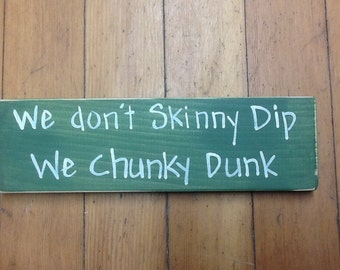 Country wood sign -  We don't skinny dip we chunky dunk - camp decor - funny gift