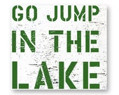 Go Jump in the Lake rustic wooden sign 17 x 19