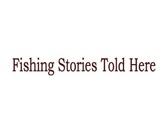 Fishing Stories Told Here Fisherman  - Wall Decal - Vinyl Wall Decals, Wall Decor, Wall Stickers, Fisherman Gifts
