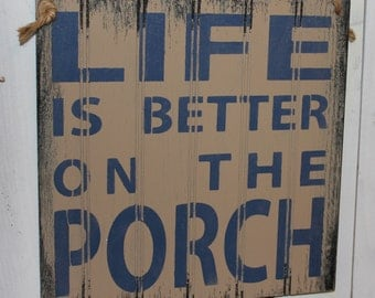 LIFE is Better on the PORCH Sign/Outdoor Decor/Gift Sign