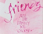 Friends, 5x7 print, friendship, friends quote, friends are the family we choose, calligraphy, pink, heart, quotation, word art