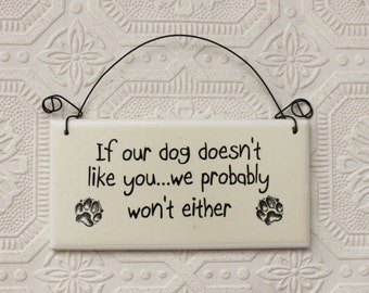 Funny Sign  If Our Dog Doesn't Like You We Probably Won't Either