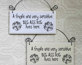 Funny Sign A Fragile and Very Sensitive Big Ass Dog Lives Here