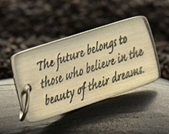 Quote Charm - The future belongs to those who believe in the beauty of their dreams - Future Charm - Graduation Gift, New Business Gift, Tag