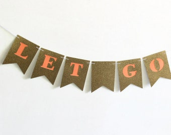 Let Go Banner, Glitter Paper Banner, Gold Party Steamer, New Beginning Bunting, Sparkly Wall Decor, Gold and Coral, Quote Bunting Banner