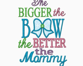 The BIGGER the BOW the BETTER the Mommy machine embroidery design.  Multiple sizes.  Instant download