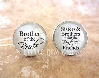 Brother of the Bride Cuff Links - Sisters and Brothers make the best kind of Friends Cufflinks - Best Man Gift - Stainless and Sterling
