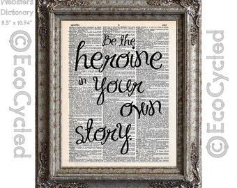 Be the Heroine in Your Own Story 3 on Vintage Upcycled Dictionary Art Print Book Art Print Recycled Hero Fierce Empowered Girls Women