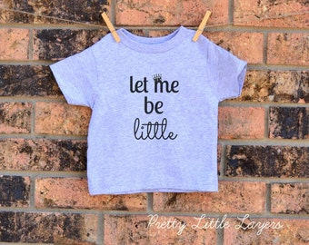 Let me be little screen printed onesie, childrens t-shirt