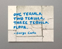Tequila Art Quote Art Quote Print Novelty Gift Customizable Quote Drink Art Drink Print Alcohol Art Funny Quote Prints Gag Gift Print