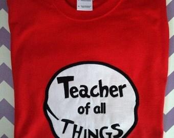 Teacher of All Things Custom Shirt Sizes Small - XL, Dr Suess Teacher Shirt, Dr Suess Day Shirt, Dr Suess Birthday Shirt