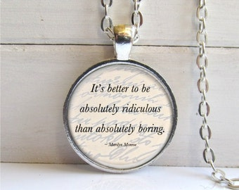 Quote Pendant, Word Jewelry, Marilyn Monroe Quote, It's Better To Be Absolutely Ridiculous Than Absolutely Boring