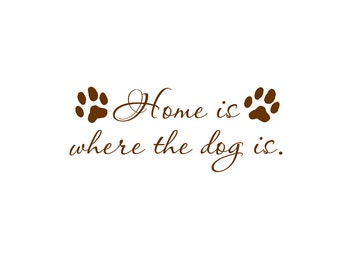 Home is where the dog is vinyl dog wall decal paw prints