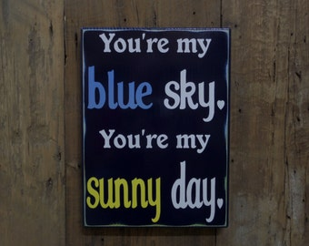 You're my blue sky, You're my sunny day, Wood Plaque Sign, Custom wood sign, wall art, home decor