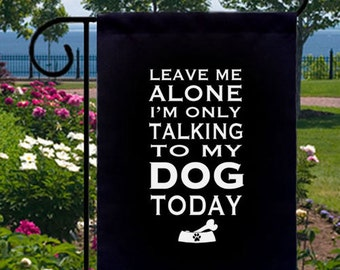 Leave Me Alone Talking To Dog Today New Small Garden Flag