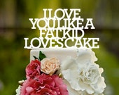 Stacked, Wedding Cake Topper,Lyrics,I love you like, I love you like a fat kid loves cake,wedding cake topper,custom cake topper