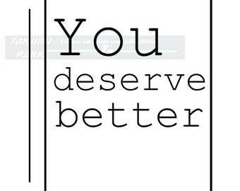 You Deserve Better, Inspirational Quote Art Print, Encouraging Quote Print, Home Decor, Words To Live By, Modern Art, Typographic Print
