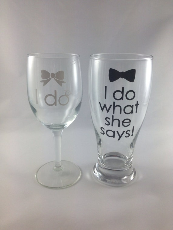 I Do I Do What She Says Wine And Pilsner Glass By