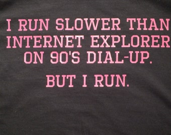 I Run Slower Than Internet Explorer on 90's Dial-Up. But I Run.
