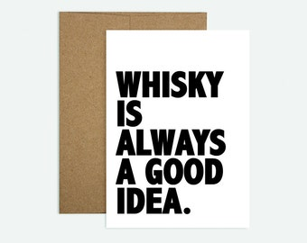 Whisky is Always a Good Idea - Greeting Card