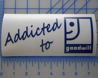 "Addicted to Goodwill Sticker Decal 7"" Garage Sale Flea Market Thrift Shop Habitat"