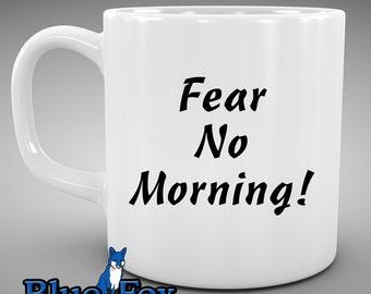 Coffee mug, Funny Coffee Mug, Fear No Morning, Morning person, gift under 20, ceramic Coffee Cup MUG-022