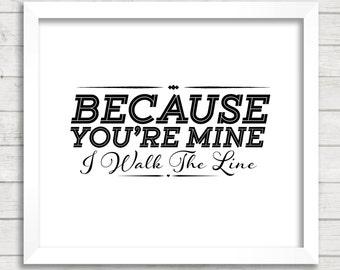 8x10 INSTANT DOWNLOAD - Because You're Mine I Walk The Line - Johnny Cash Lyrics - Art Print - Home Decor - Typography