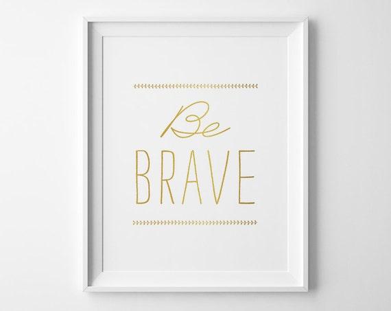 Be Brave Inspirational Print, Matte Faux Gold Minimalist Office Decor, Gold Kids Wall Art, Motivational Art, Gold and White Art