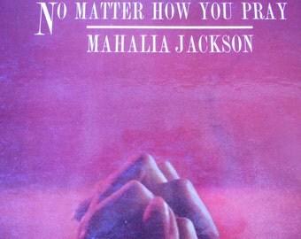 Mahalia Jackson - No Matter How You Pray - vinyl record