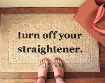 The Original Turn Off Your Straightener ® Decorative Door Mat, Doormat, Area Rug // Hand Painted Funny Doormat 20x34 by Be There in Five