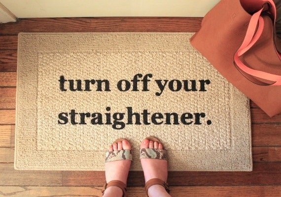 The Original Turn Off Your Straightener® Decorative Door Mat, Doormat, Area Rug // Hand Painted 18x30 or 20x34 by Be There in Five