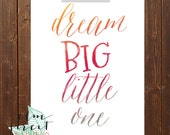 Dream Big Little One Quote Printable /Instant Download Print/Nursery Print/ Dream Quote Print/ Watercolor Printable