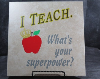 """Vinyl Decorated Tile, """"I Teach. What's Your Superpower?"""", 13x13 Decorated Tile, Teacher Gift, Teach Appreciation, Vinyl Tile Decals 80"""