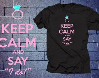 Keep Calm And Say I Do T Shirt Engagement TShirt Shirt Tee Wedding Shirt