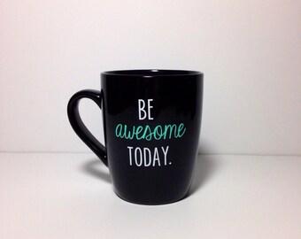 be awesome today. mug.