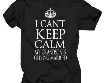 I Can't Keep Calm My Grandson's Getting Married T-Shirt Bachelor Party Gift For Grandma Grandpa