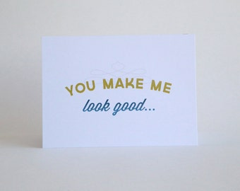 You make me look good... [Inside: ...and that's hard to do. Thanks for loving me.]