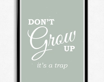 Dont Grow Up Typographic Print